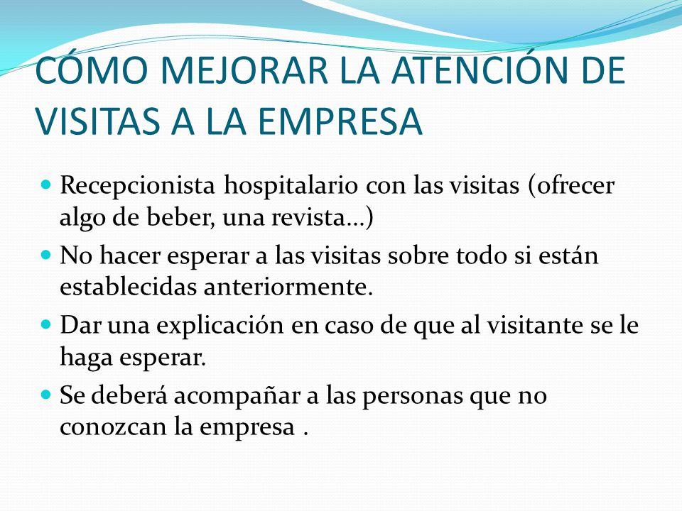 CÓMO MEJORAR LA ATENCIÓN DE VISITAS A LA EMPRESA Recepcionista hospitalario con las visitas (ofrecer algo de beber, una revista...) No hacer esperar a