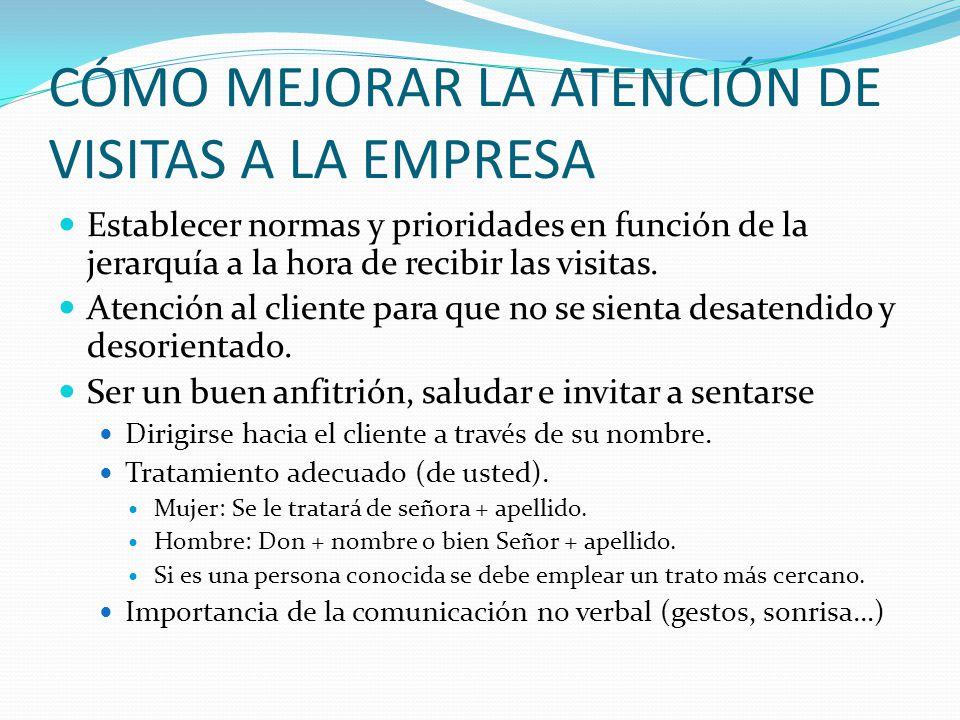 CÓMO MEJORAR LA ATENCIÓN DE VISITAS A LA EMPRESA Establecer normas y prioridades en función de la jerarquía a la hora de recibir las visitas. Atención