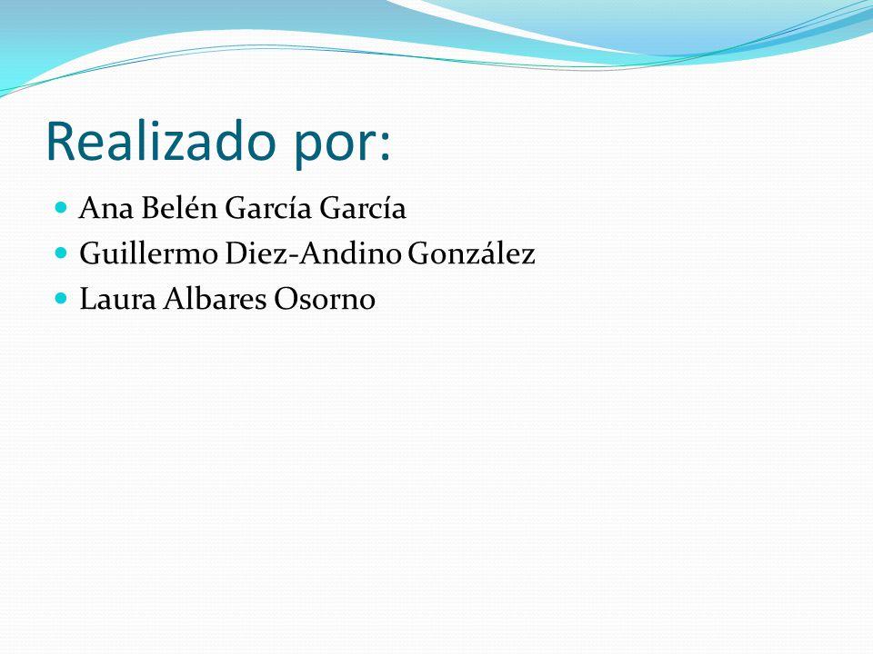 Realizado por: Ana Belén García García Guillermo Diez-Andino González Laura Albares Osorno
