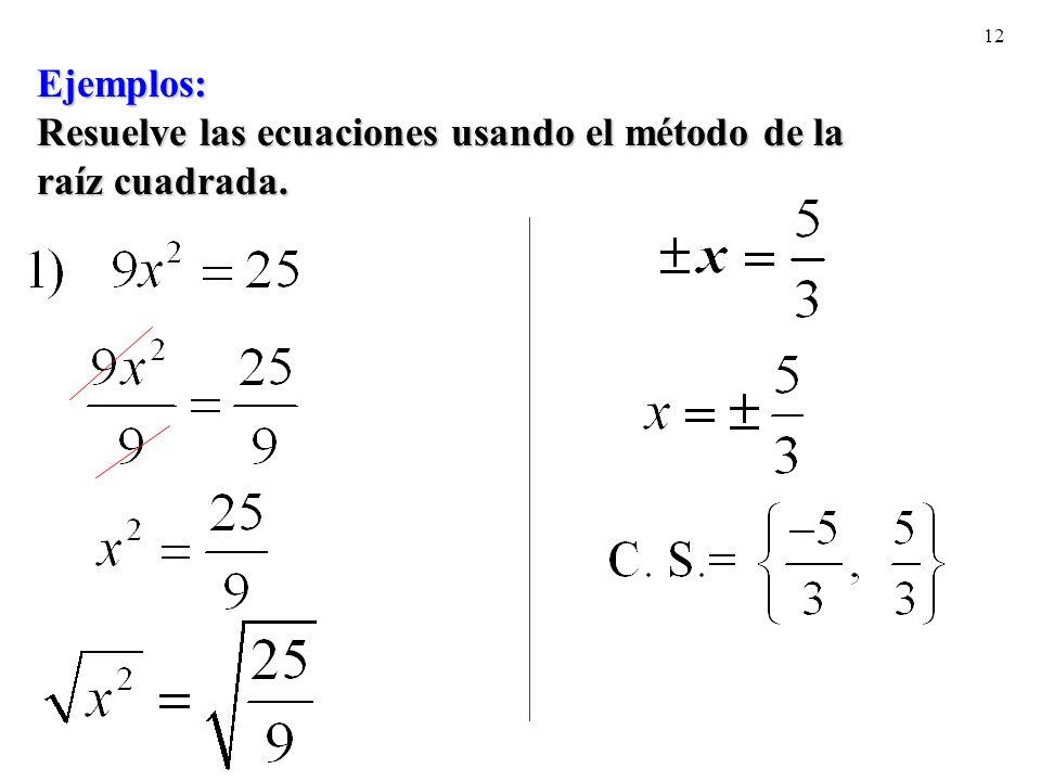 12 Ejemplos: Resuelve las ecuaciones usando el método de la raíz cuadrada.