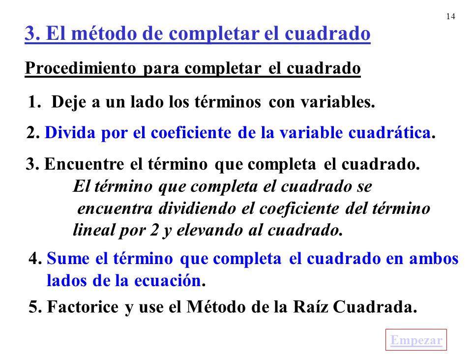 14 Procedimiento para completar el cuadrado 1.Deje a un lado los términos con variables.