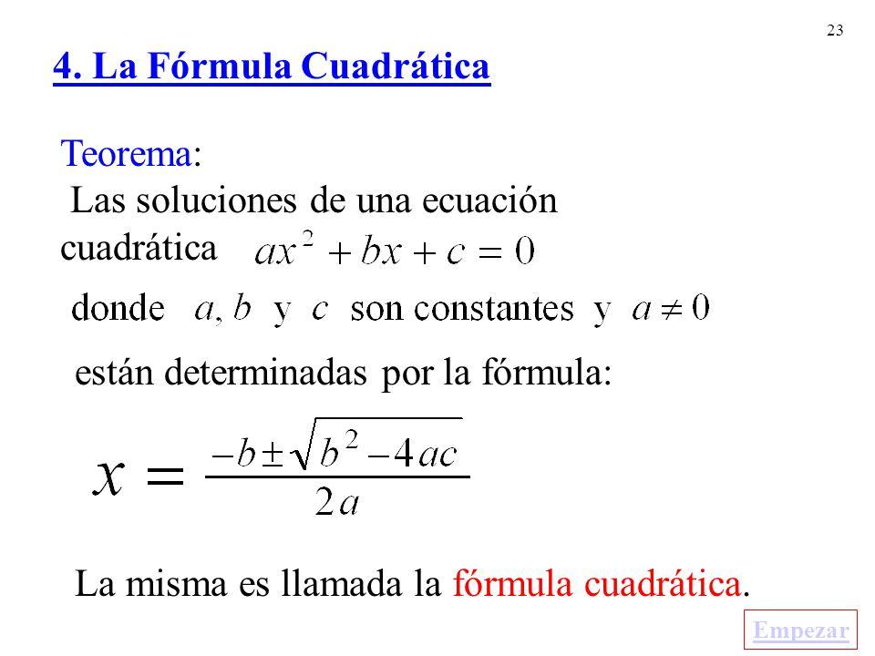 23 Teorema: Las soluciones de una ecuación cuadrática están determinadas por la fórmula: La misma es llamada la fórmula cuadrática.