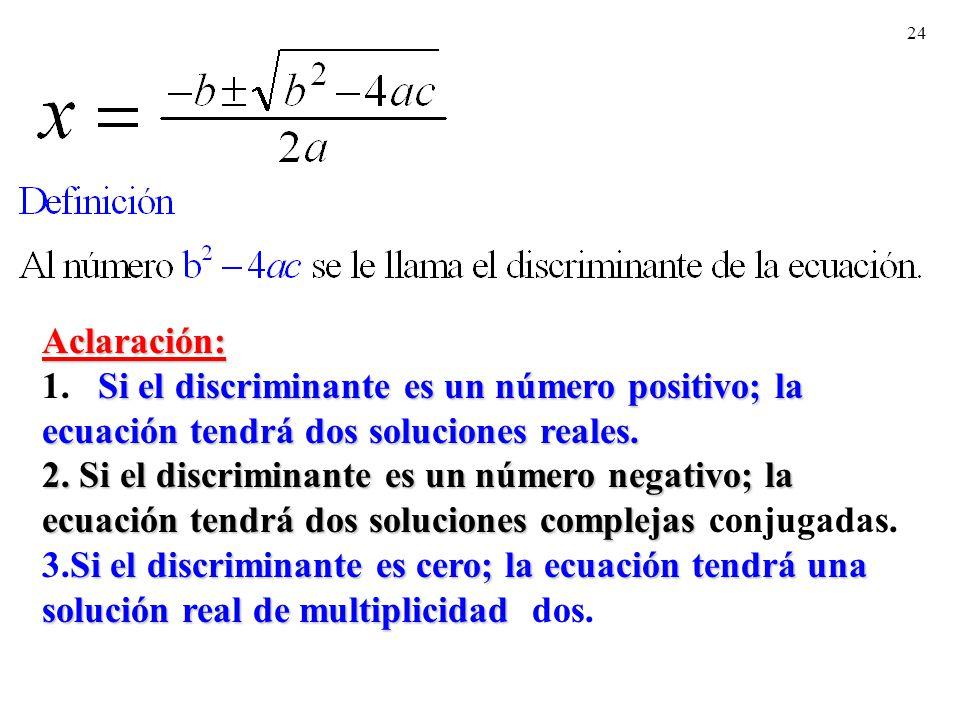 24 Aclaración: Si el discriminante es un número positivo; la ecuación tendrá dos soluciones reales.