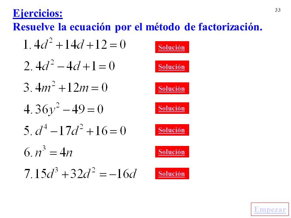 33 Ejercicios: Resuelve la ecuación por el método de factorización. Solución Empezar