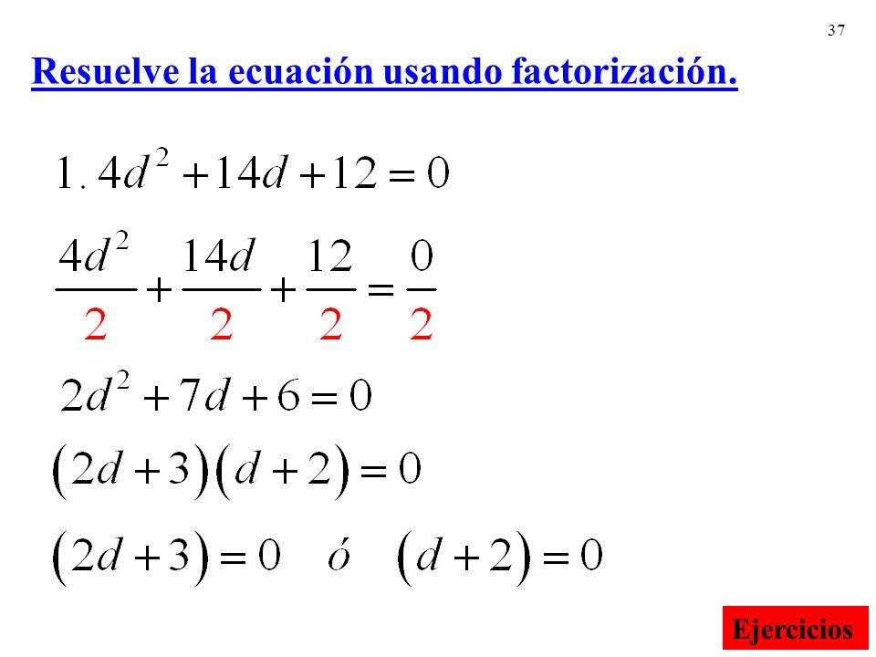 37 Resuelve la ecuación usando factorización. Ejercicios