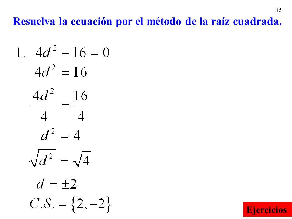 45 Resuelva la ecuación por el método de la raíz cuadrada. Ejercicios