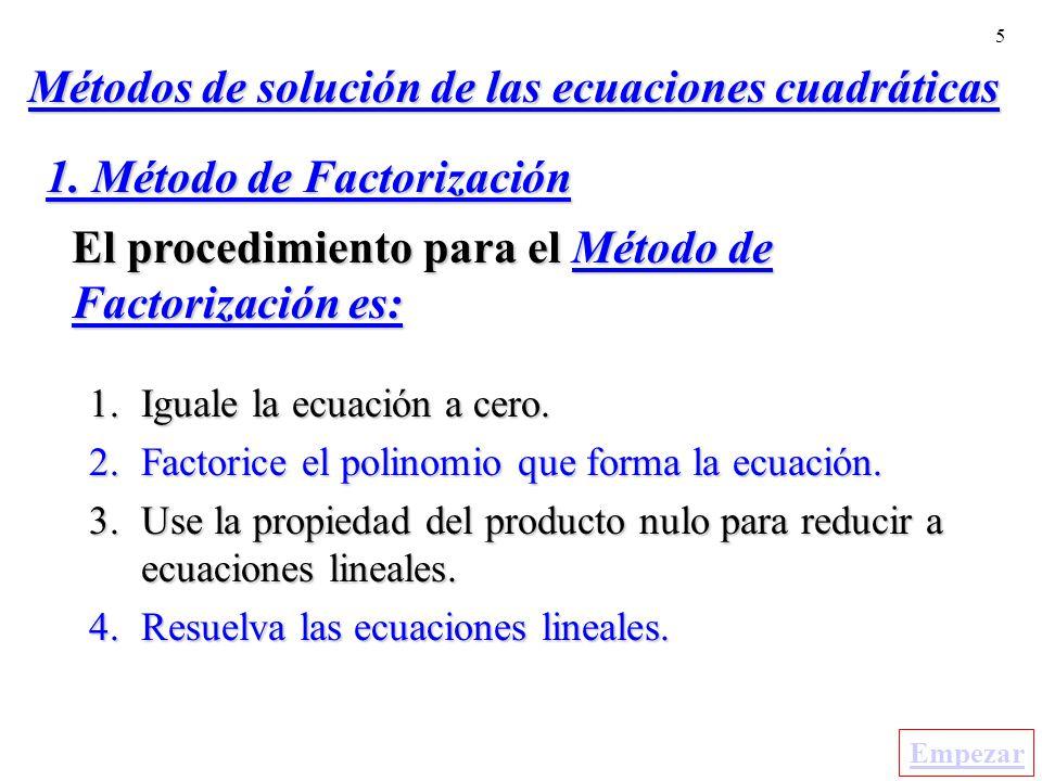5 El procedimiento para el Método de Factorización es: 1.Iguale la ecuación a cero.