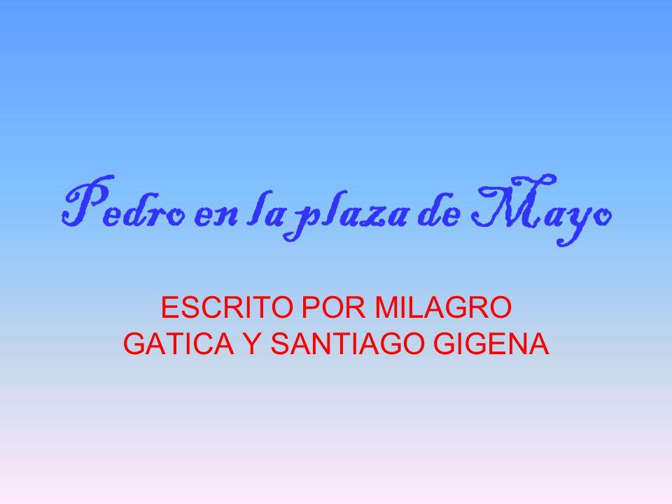 Pedro en la plaza de Mayo ESCRITO POR MILAGRO GATICA Y SANTIAGO GIGENA