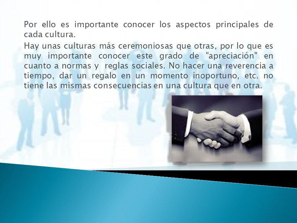 Por ello es importante conocer los aspectos principales de cada cultura. Hay unas culturas más ceremoniosas que otras, por lo que es muy importante co