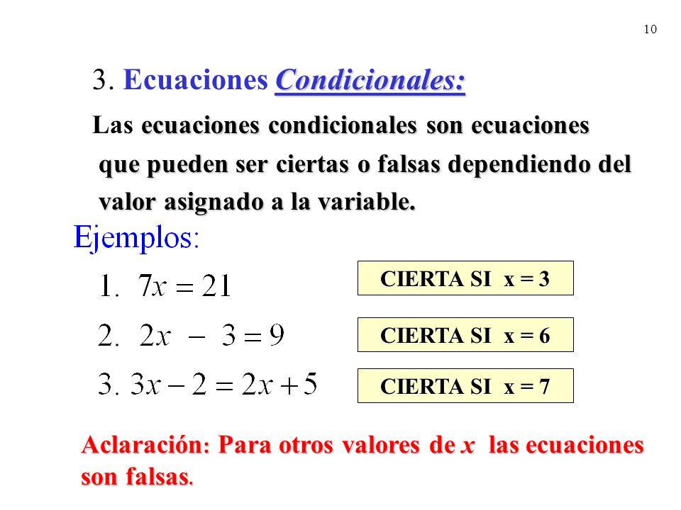 10 Condicionales: 3. Ecuaciones Condicionales: ecuaciones condicionales son ecuaciones Las ecuaciones condicionales son ecuaciones que pueden ser cier