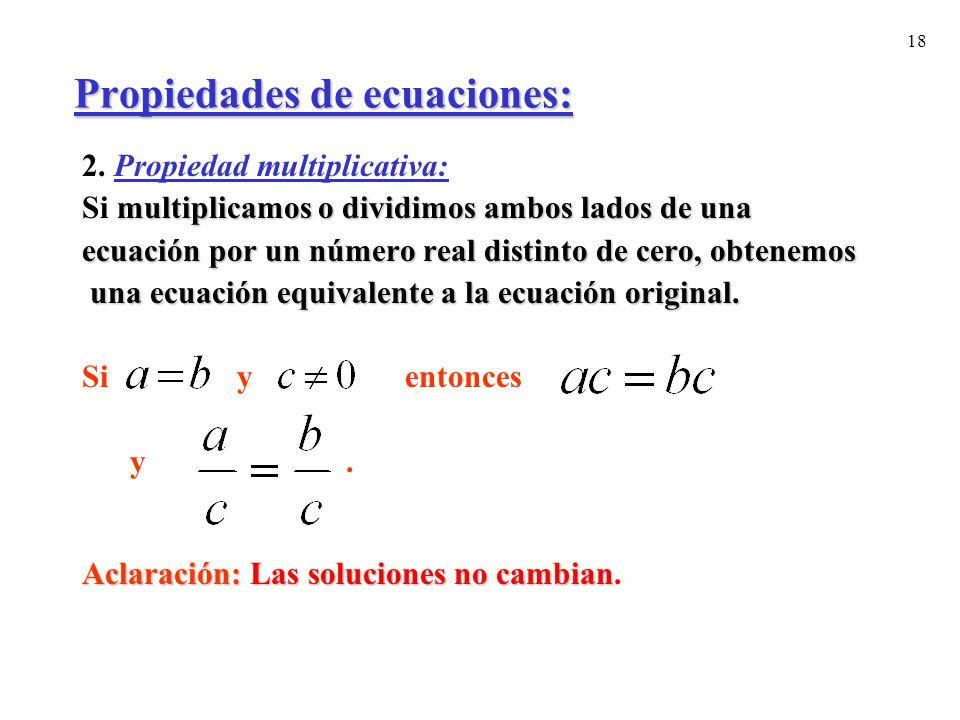 18 Propiedades de ecuaciones: 2. Propiedad multiplicativa: multiplicamos o dividimos ambos lados de una Si multiplicamos o dividimos ambos lados de un