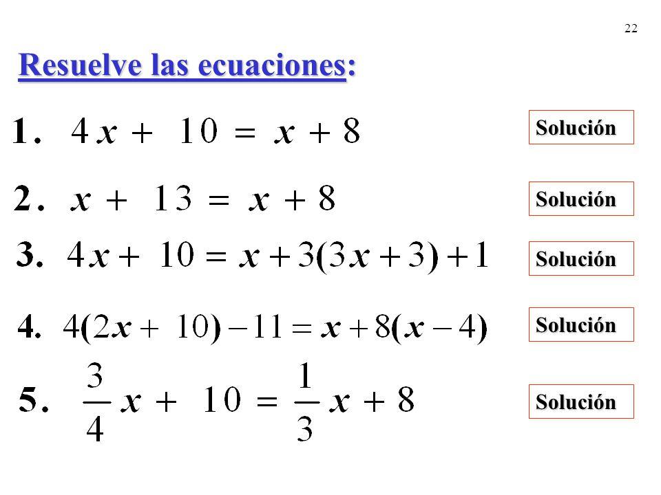22 Resuelve las ecuaciones: Solución