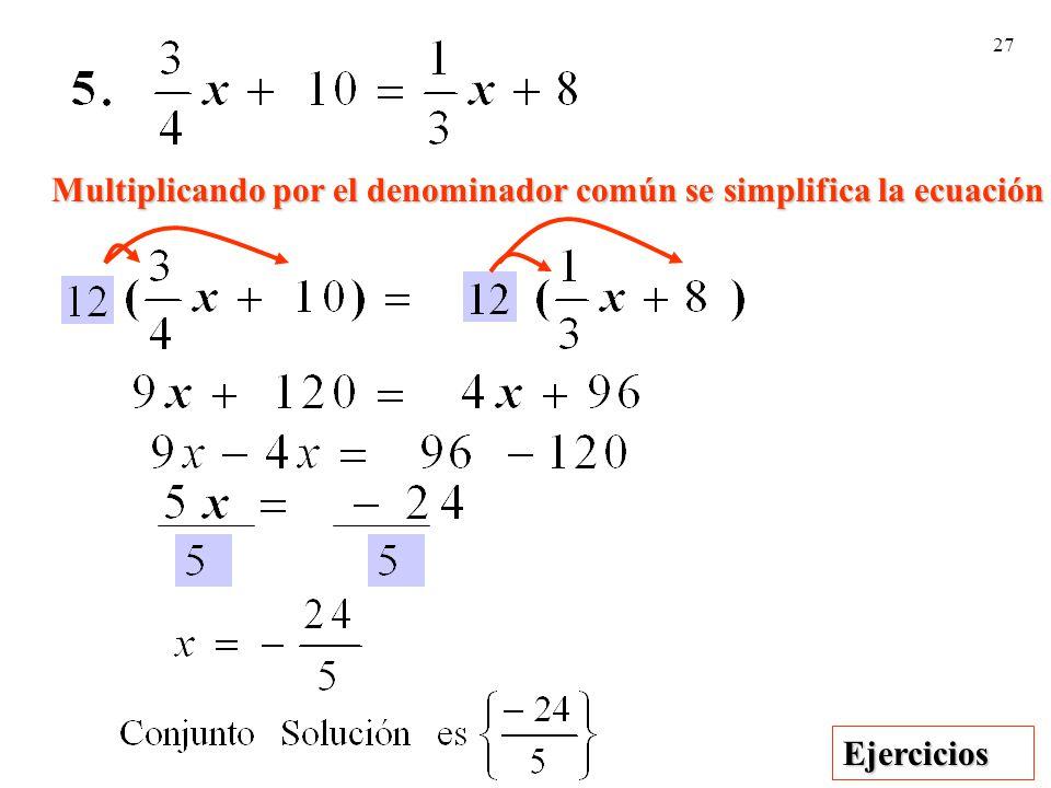 27 Multiplicando por el denominador común se simplifica la ecuación Ejercicios