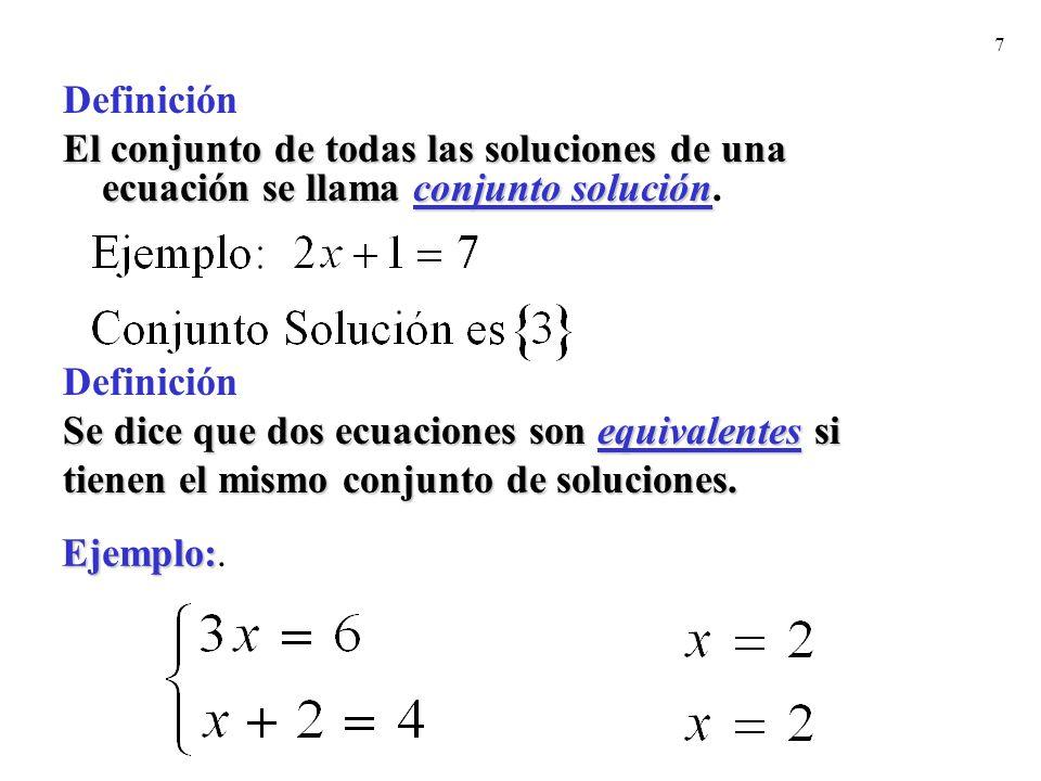 7 Definición El conjunto de todas las soluciones de una ecuación se llama conjunto solución El conjunto de todas las soluciones de una ecuación se lla