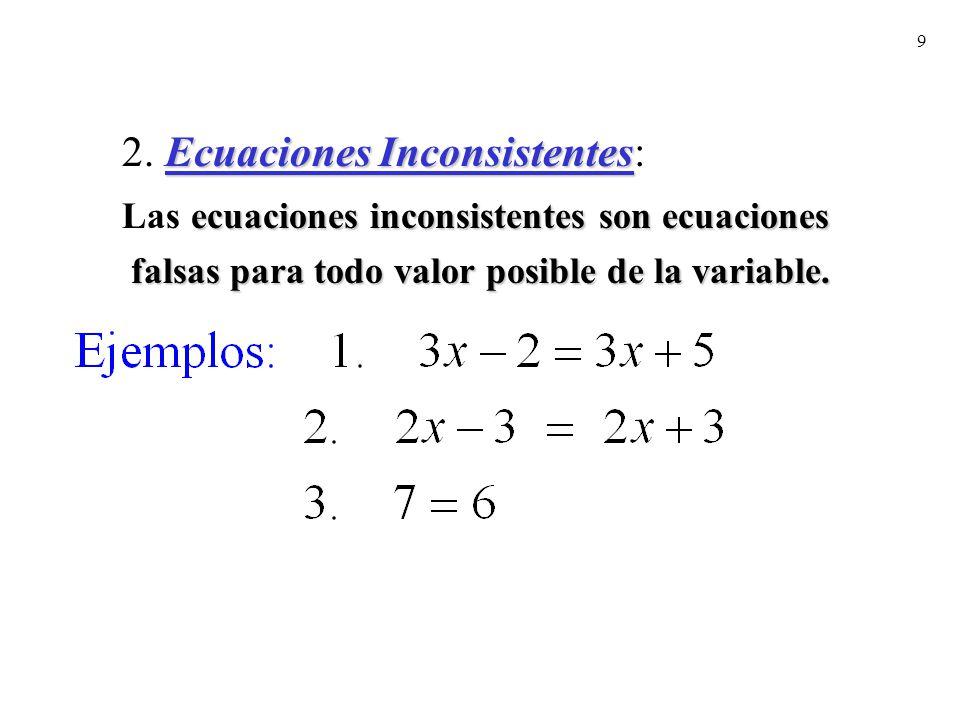 9 Ecuaciones Inconsistentes 2. Ecuaciones Inconsistentes: ecuaciones inconsistentes son ecuaciones Las ecuaciones inconsistentes son ecuaciones falsas