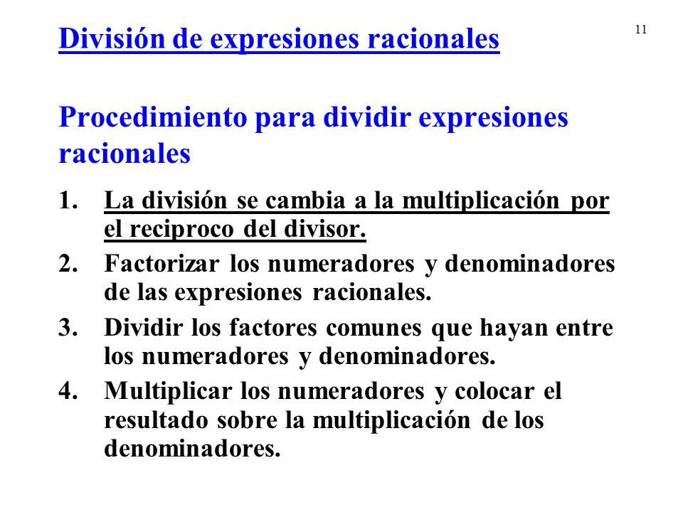 11 Procedimiento para dividir expresiones racionales 1.La división se cambia a la multiplicación por el reciproco del divisor.
