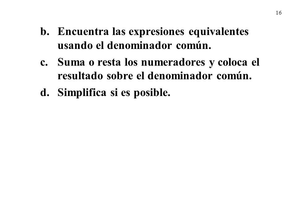 16 b.Encuentra las expresiones equivalentes usando el denominador común.