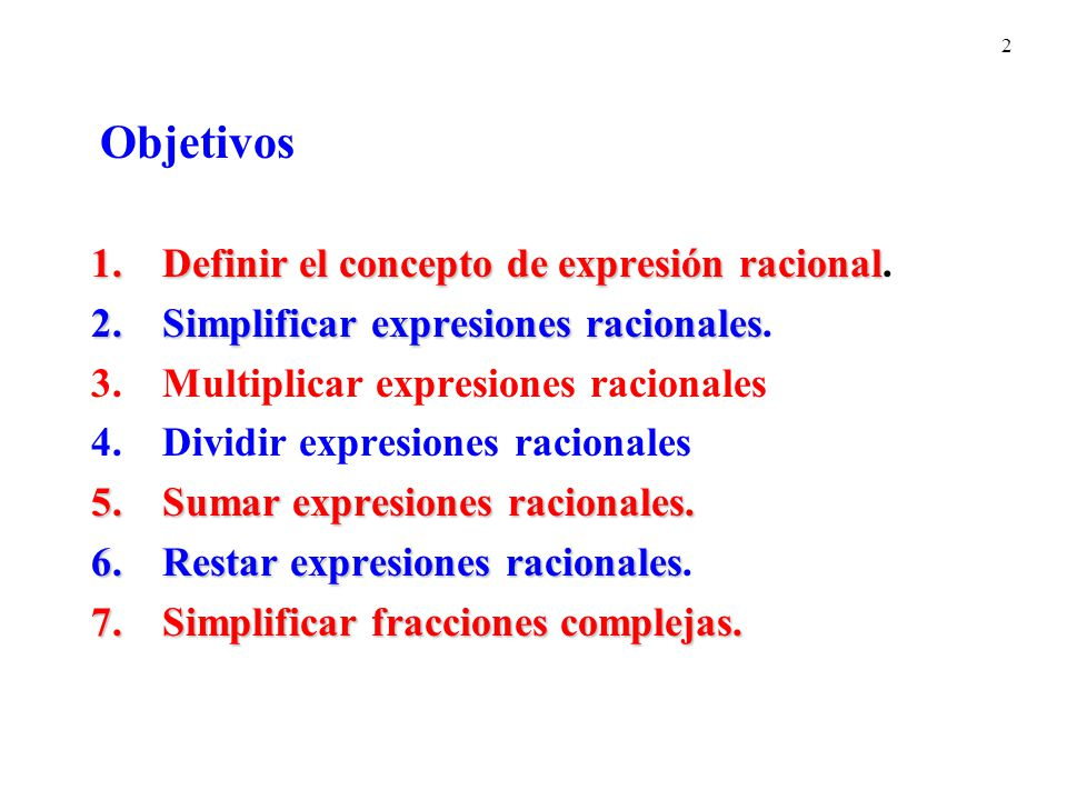 2 1.Definir el concepto de expresión racional 1.Definir el concepto de expresión racional.