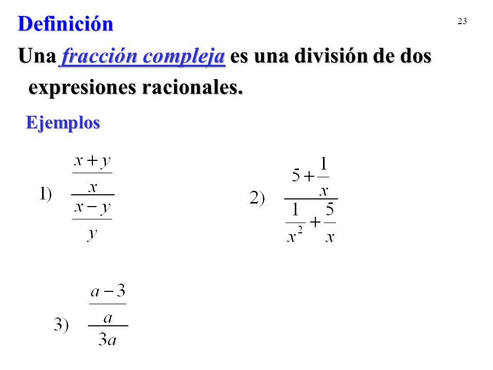 23 Ejemplos Definición Una fracción compleja es una división de dos expresiones racionales.