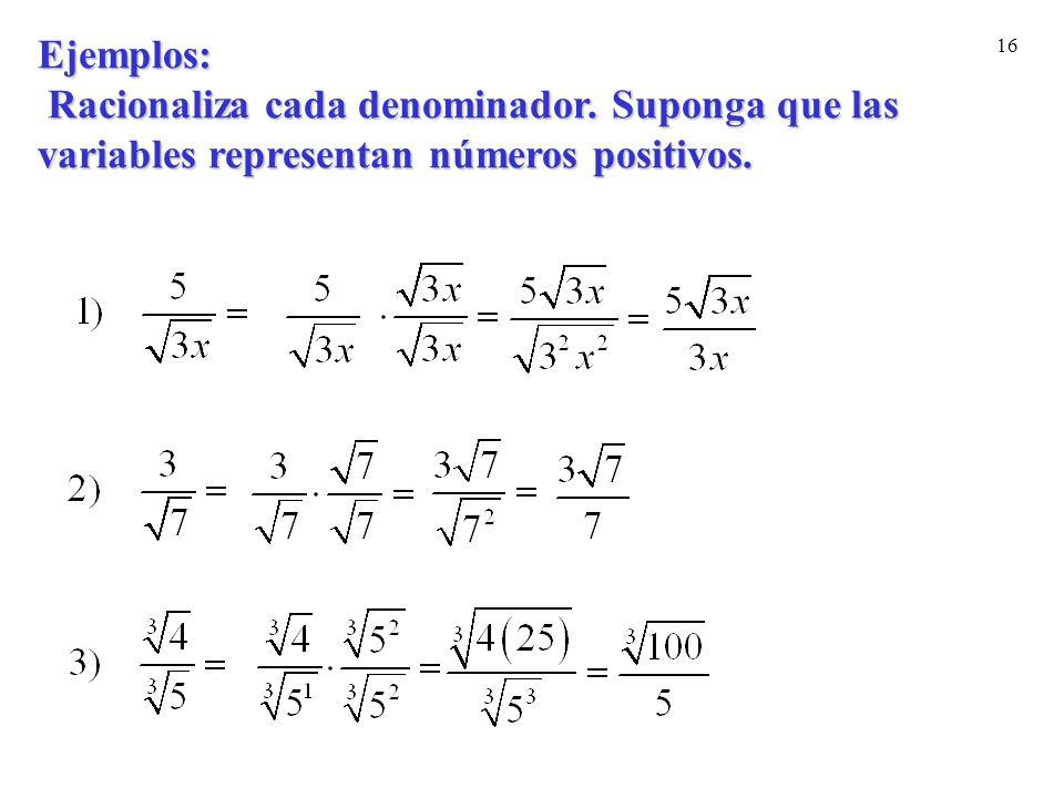 16 Ejemplos: Racionaliza cada denominador.Suponga que las Ejemplos: Racionaliza cada denominador. Suponga que las variables representan números positi