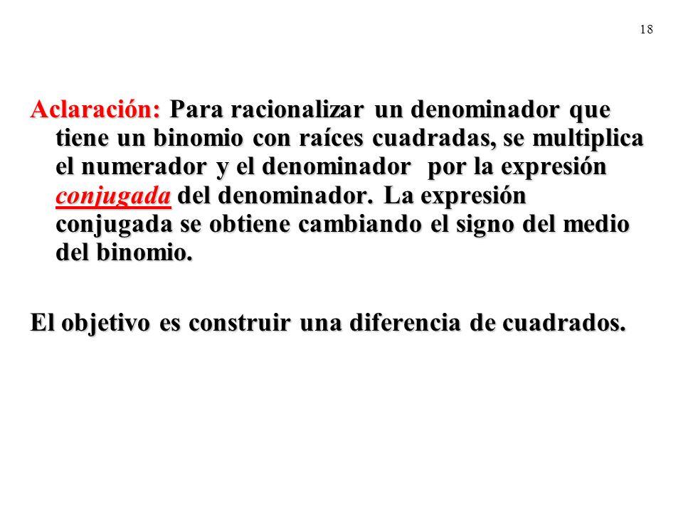 18 Aclaración: Para racionalizar un denominador que tiene un binomio con raíces cuadradas, se multiplica el numerador y el denominador por la expresió