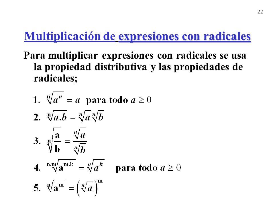 22 expresiones con radicales Multiplicación de expresiones con radicales Para multiplicar expresiones con radicales se usa la propiedad distributiva y