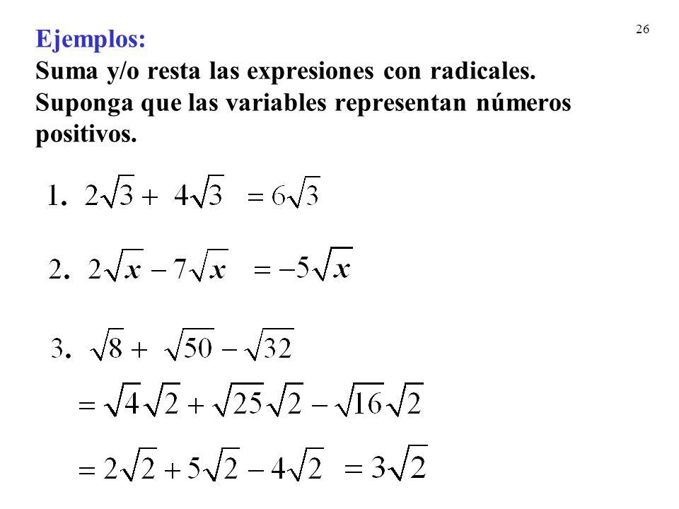 26 Ejemplos: Suma y/o resta las expresiones con radicales. Suponga que las variables representan números positivos.