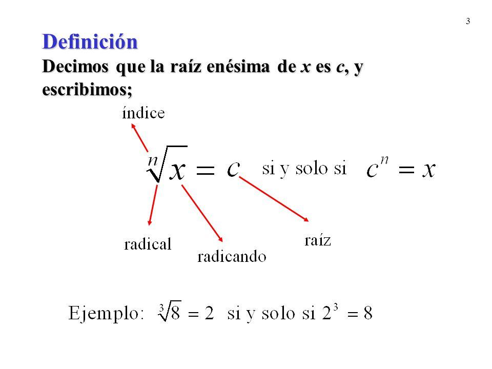 3 Definición Decimos que la raíz enésima de x es c, y escribimos;
