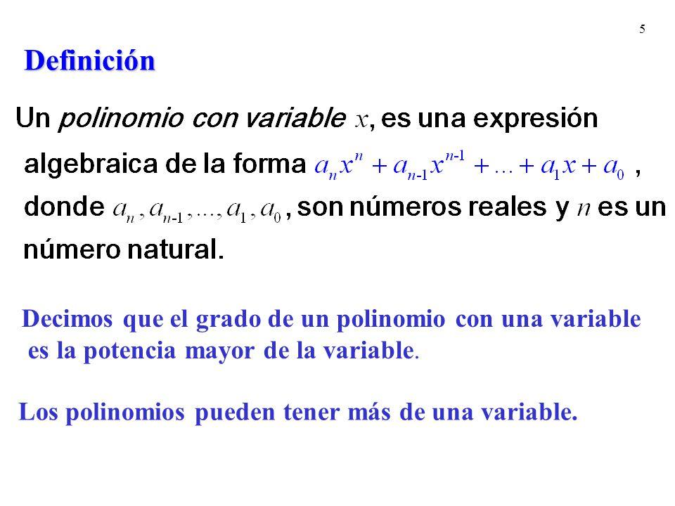 5Definición Decimos que el grado de un polinomio con una variable es la potencia mayor de la variable. Los polinomios pueden tener más de una variable