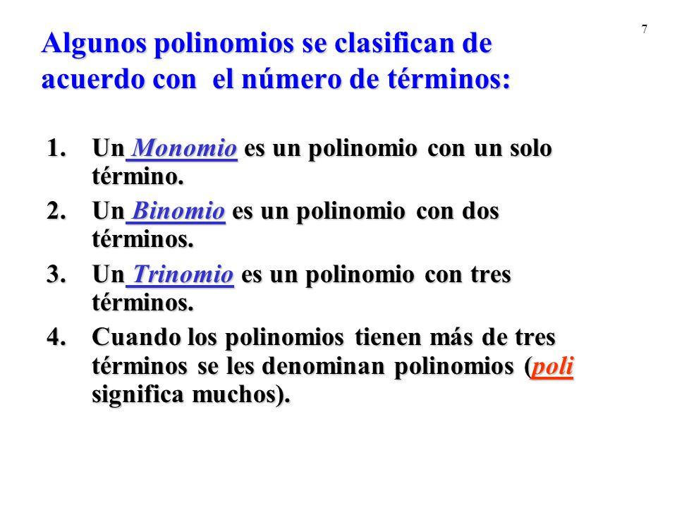 7 Algunos polinomios se clasifican de acuerdo con el número de términos: 1.Un Monomio es un polinomio con un solo término. 2.Un Binomio es un polinomi