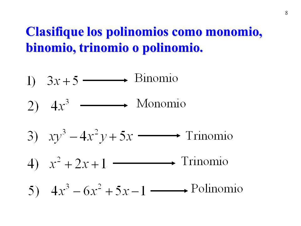 8 Clasifique los polinomios como monomio, binomio, trinomio o polinomio.