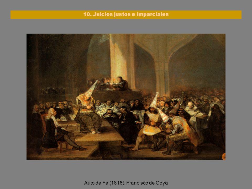 Auto de Fe (1816). Francisco de Goya 10. Juicios justos e imparciales