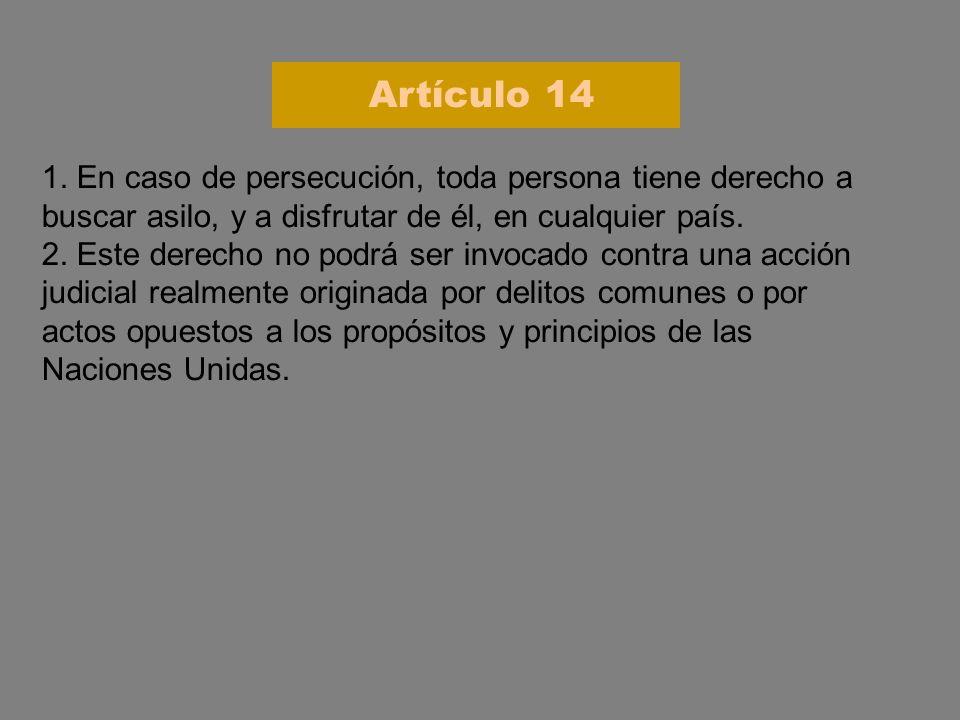 1. En caso de persecución, toda persona tiene derecho a buscar asilo, y a disfrutar de él, en cualquier país. 2. Este derecho no podrá ser invocado co