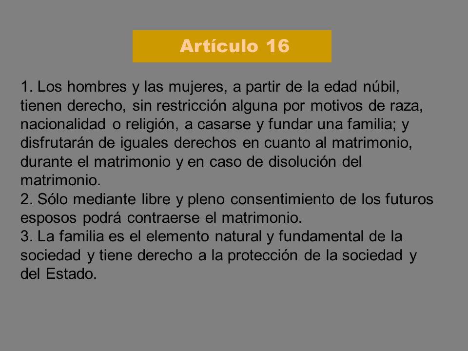 1. Los hombres y las mujeres, a partir de la edad núbil, tienen derecho, sin restricción alguna por motivos de raza, nacionalidad o religión, a casars
