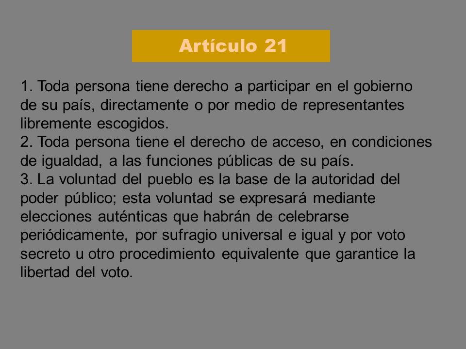 1. Toda persona tiene derecho a participar en el gobierno de su país, directamente o por medio de representantes libremente escogidos. 2. Toda persona
