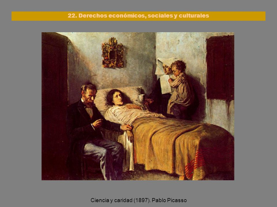 Ciencia y caridad (1897). Pablo Picasso 22. Derechos económicos, sociales y culturales