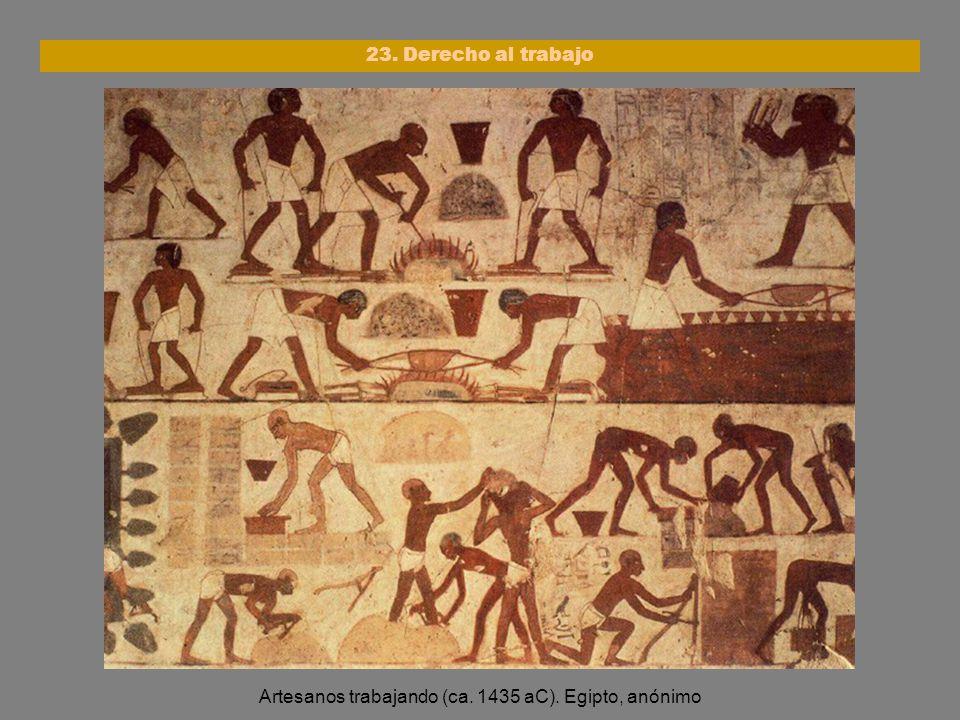 Artesanos trabajando (ca. 1435 aC). Egipto, anónimo 23. Derecho al trabajo
