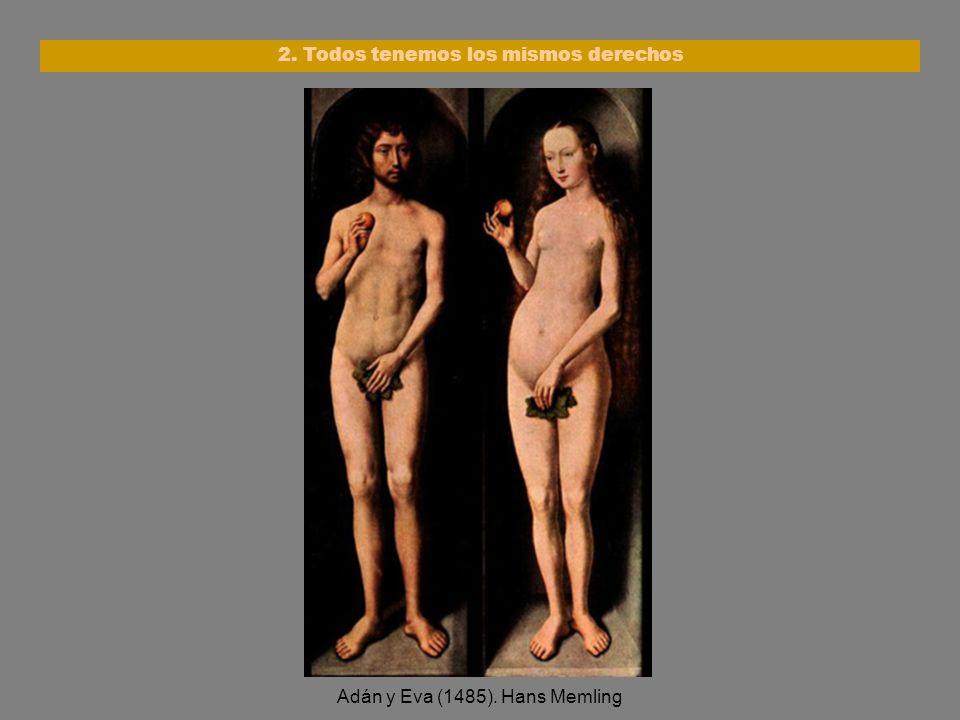 2. Todos tenemos los mismos derechos Adán y Eva (1485). Hans Memling
