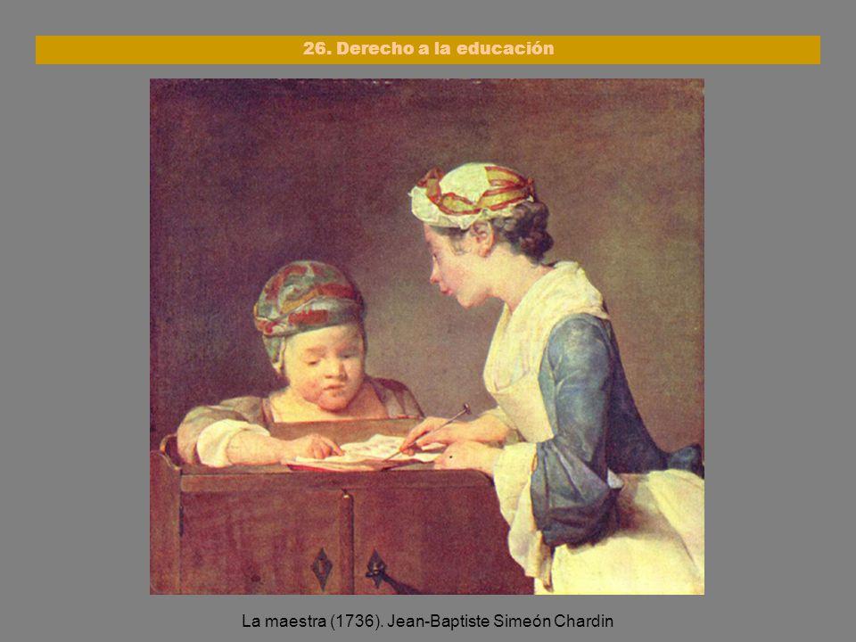 La maestra (1736). Jean-Baptiste Simeón Chardin 26. Derecho a la educación