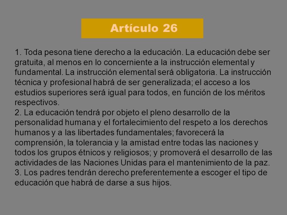 1. Toda pesona tiene derecho a la educación. La educación debe ser gratuita, al menos en lo concerniente a la instrucción elemental y fundamental. La