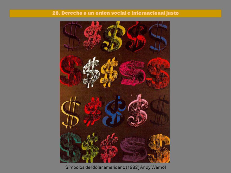 Símbolos del dólar americano (1982) Andy Warhol 28. Derecho a un orden social e internacional justo