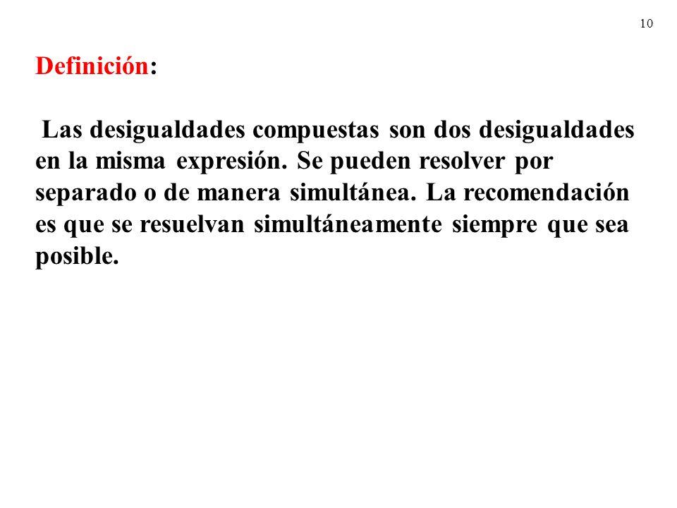 10 Definición: Las desigualdades compuestas son dos desigualdades en la misma expresión.