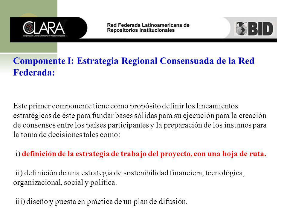 Componente I: Estrategia Regional Consensuada de la Red Federada: Este primer componente tiene como propósito definir los lineamientos estratégicos de
