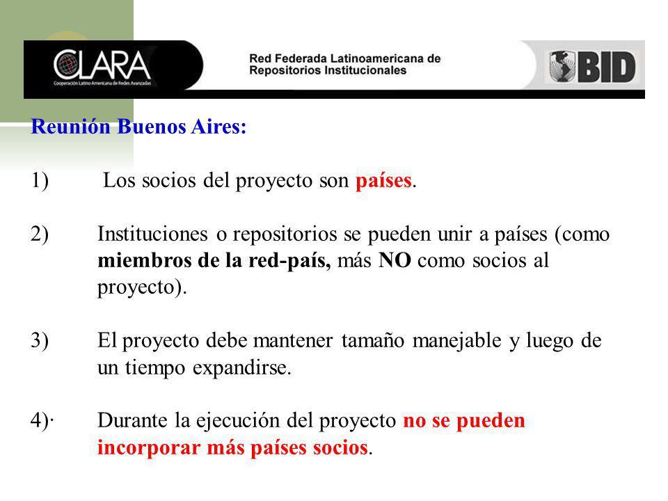 Reunión Buenos Aires: 1) Los socios del proyecto son países. 2) Instituciones o repositorios se pueden unir a países (como miembros de la red-país, má