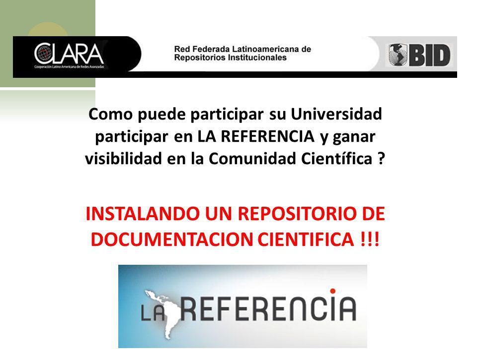Como puede participar su Universidad participar en LA REFERENCIA y ganar visibilidad en la Comunidad Científica ? INSTALANDO UN REPOSITORIO DE DOCUMEN