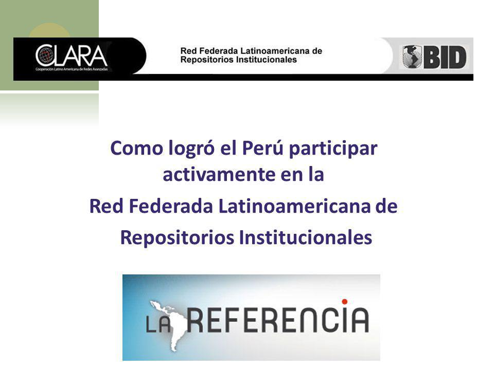 Como logró el Perú participar activamente en la Red Federada Latinoamericana de Repositorios Institucionales
