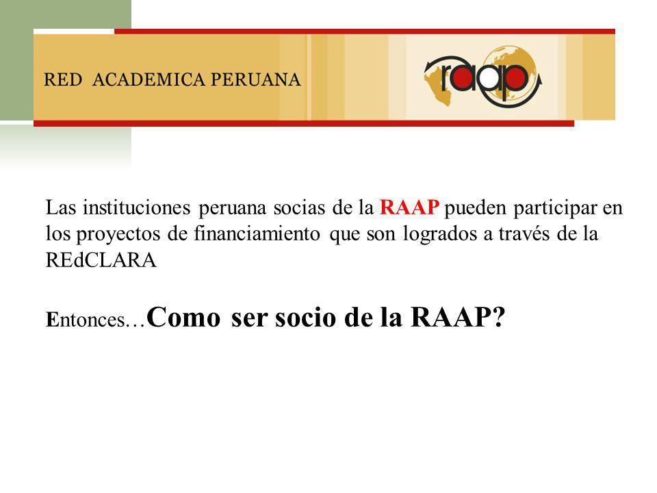 Las instituciones peruana socias de la RAAP pueden participar en los proyectos de financiamiento que son logrados a través de la REdCLARA Entonces… Co