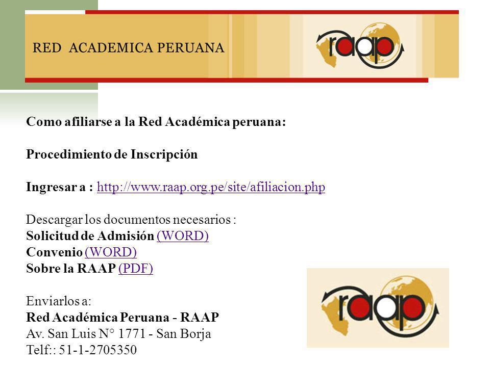 Como afiliarse a la Red Académica peruana: Procedimiento de Inscripción Ingresar a : http://www.raap.org.pe/site/afiliacion.phphttp://www.raap.org.pe/