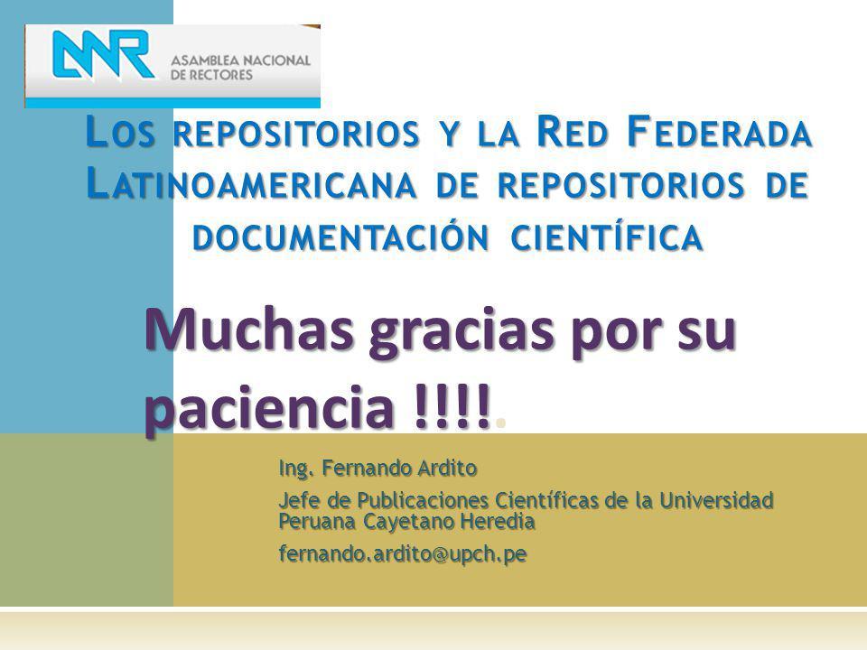 Ing. Fernando Ardito Jefe de Publicaciones Científicas de la Universidad Peruana Cayetano Heredia fernando.ardito@upch.pe Muchas gracias por su pacien