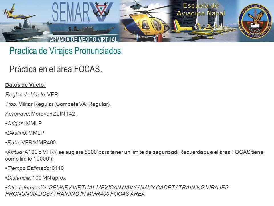 Practica de Virajes Pronunciados. Pr á ctica en el á rea FOCAS. Datos de Vuelo: Reglas de Vuelo: VFR Tipo: Militar Regular (Compete VA: Regular). Aero
